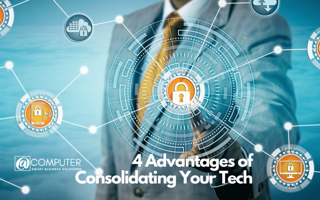 4 Advantages of Consolidating Your Tech